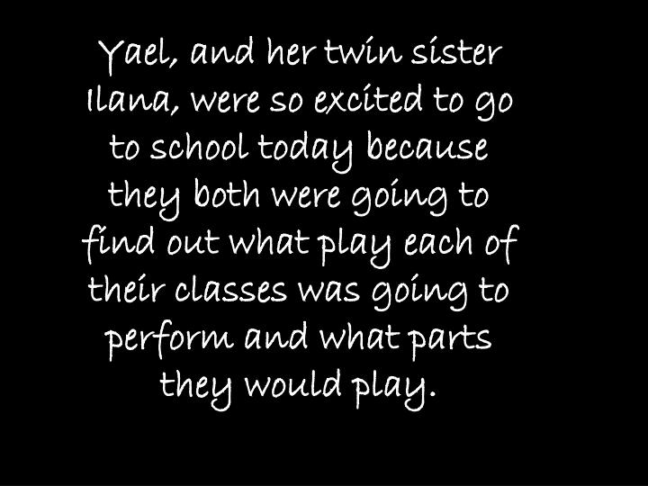Yael, and her twin sister Ilana, were so excited to go to school today because they both were going ...