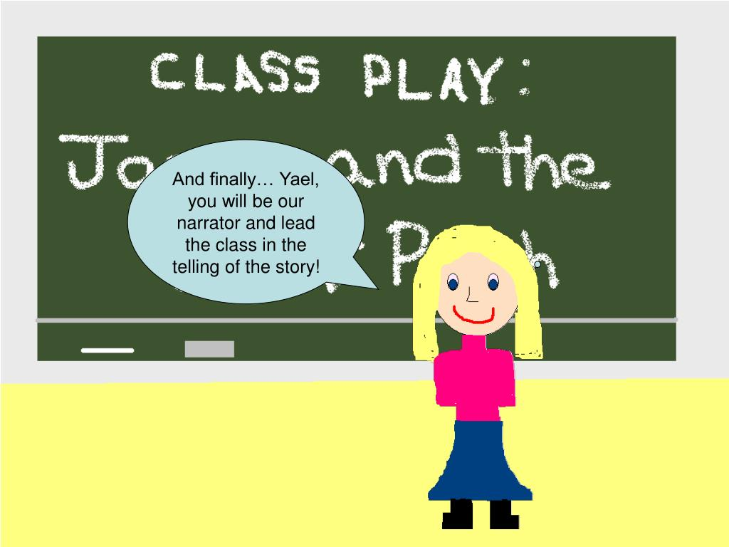 And finally… Yael, you will be our narrator and lead the class in the telling of the story!
