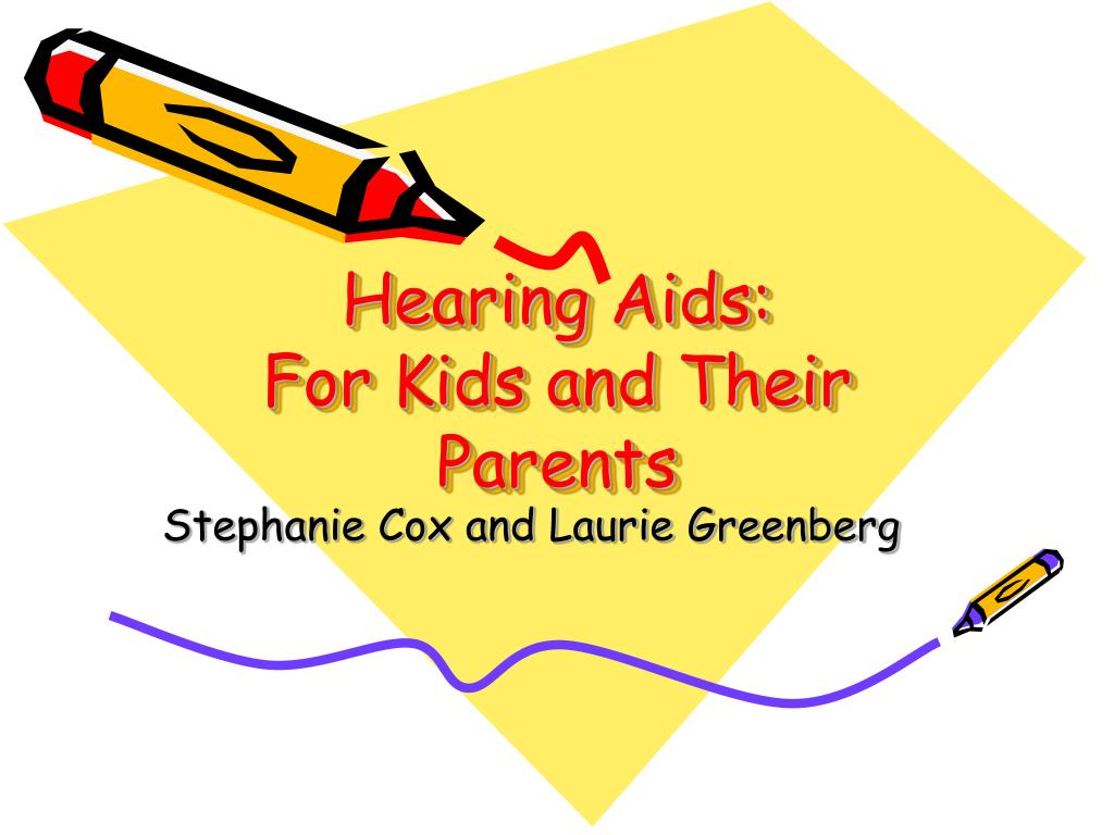 hearing aids for kids and their parents l.