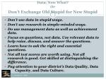 data now what or don t exchange old stupid for new stupid