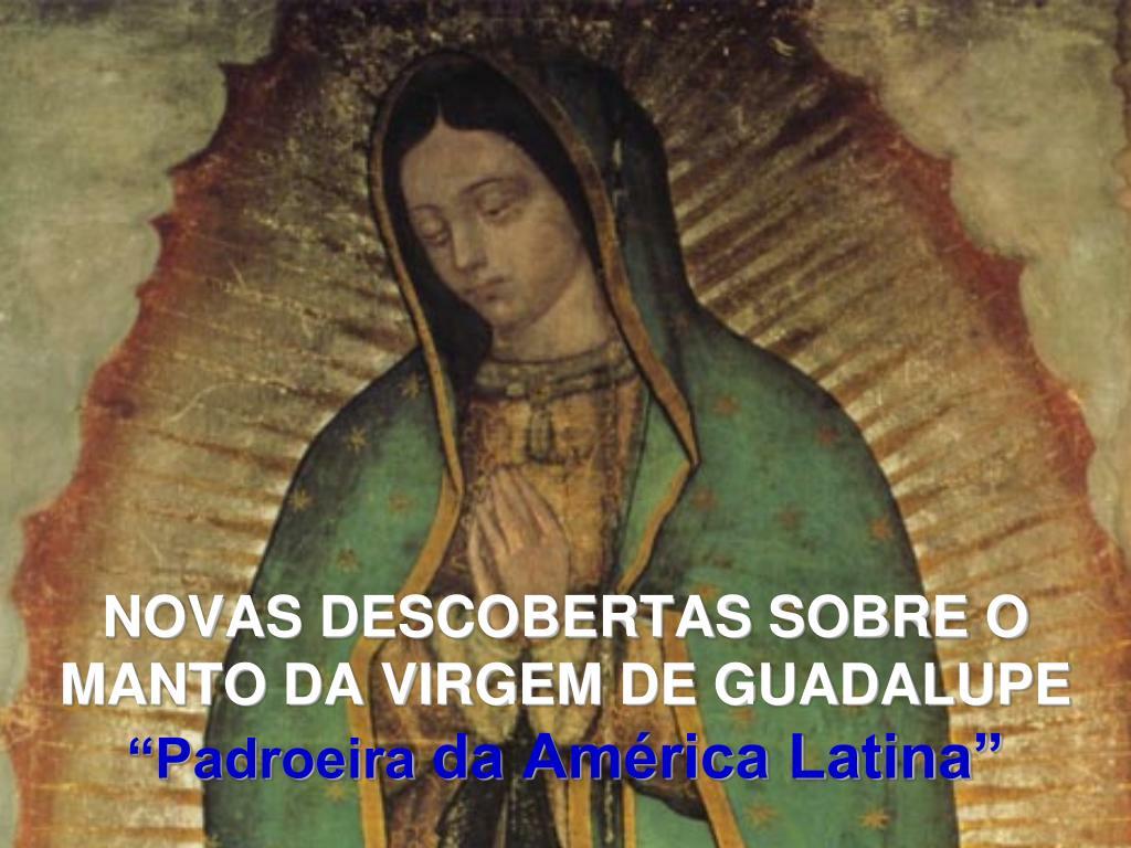novas descobertas sobre o manto da virgem de guadalupe padroeira da am rica latina l.