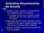 animation requirements be smooth