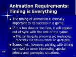 animation requirements timing is everything