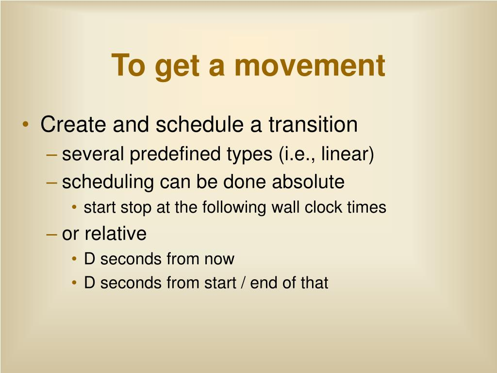 To get a movement