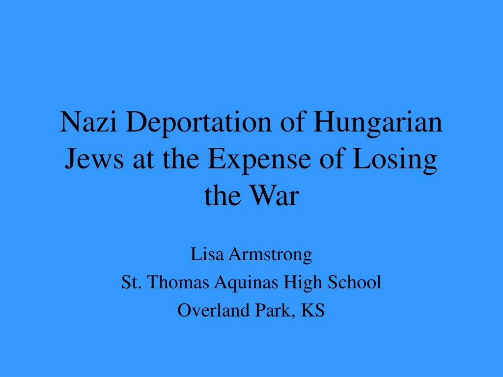 nazi deportation of hungarian jews at the expense of losing the war l.
