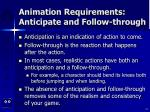 animation requirements anticipate and follow through