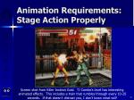 animation requirements stage action properly10