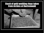 stash of gold wedding rings taken from victims at buchenwald