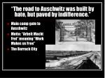 the road to auschwitz was built by hate but paved by indifference
