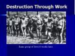 destruction through work77