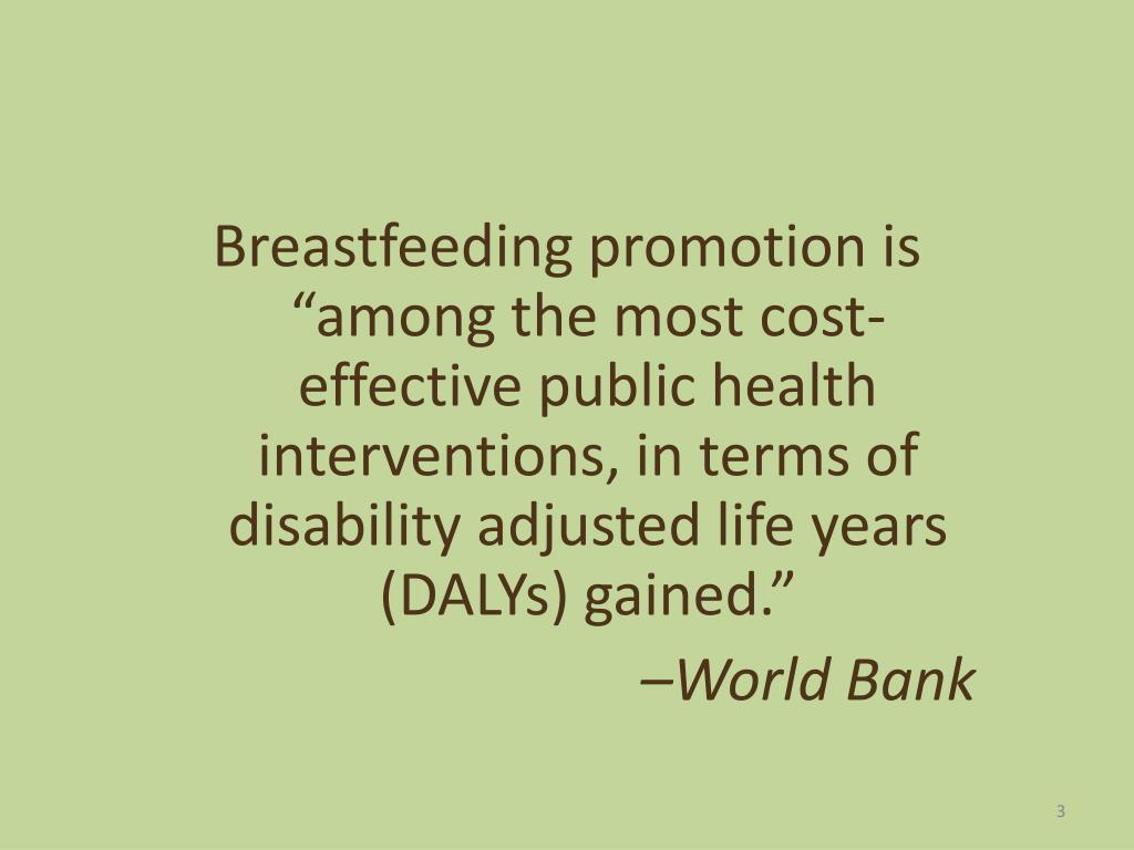 """Breastfeeding promotion is """"among the most cost-effective public health interventions, in terms of disability adjusted life years (DALYs) gained."""""""