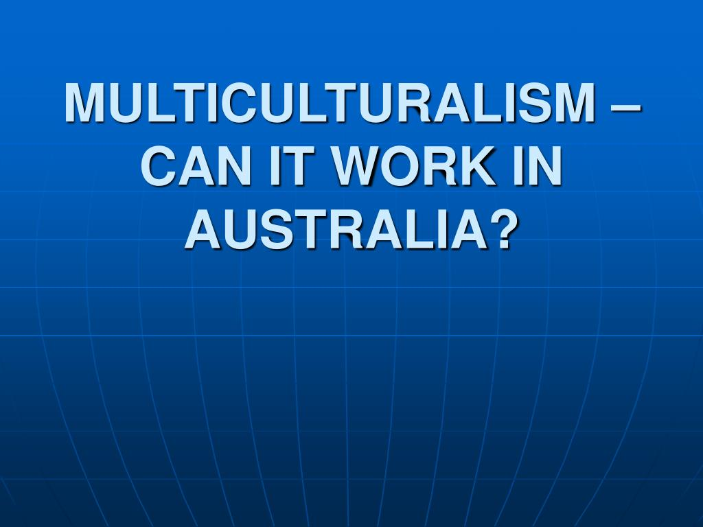 multiculturalism can it work in australia l.
