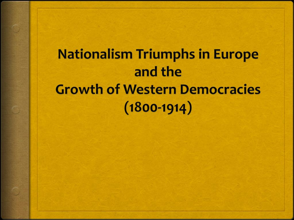nationalism triumphs in europe and the growth of western democracies 1800 1914 l.