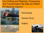 can drilling and pipelines processing and transportation be safe as drillers pr machine claims