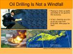 oil drilling is not a windfall