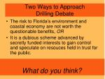 two ways to approach drilling debate