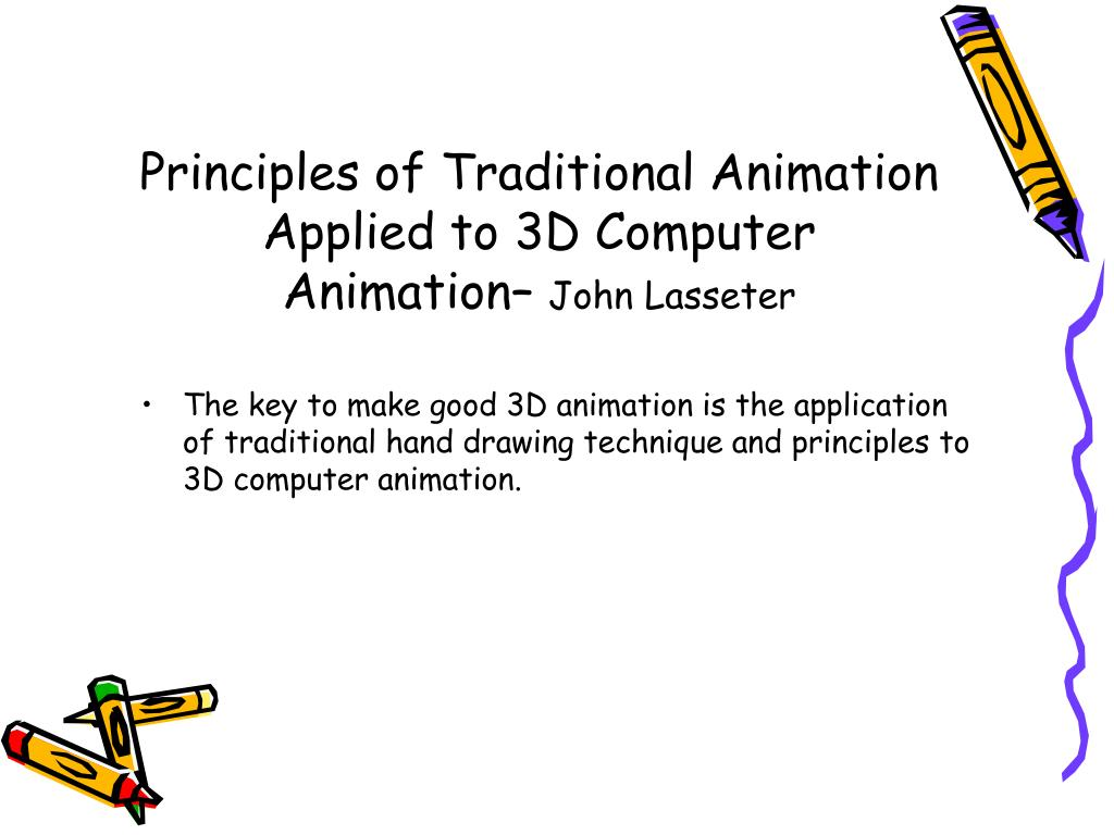 Principles of Traditional Animation Applied to 3D Computer Animation–