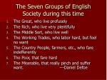 the seven groups of english society during this time