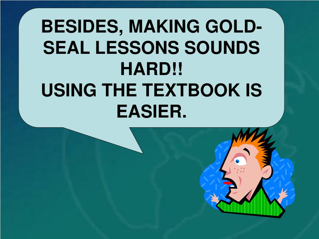 BESIDES, MAKING GOLD-SEAL LESSONS SOUNDS HARD!!