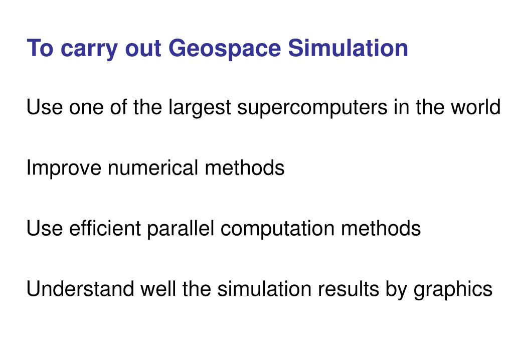 To carry out Geospace Simulation