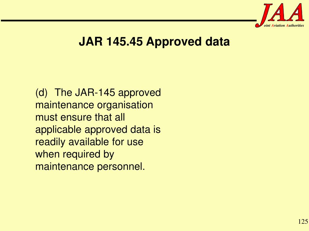 (d)The JAR-145 approved maintenance organisation must ensure that all applicable approved data is readily available for use when required by maintenance personnel.