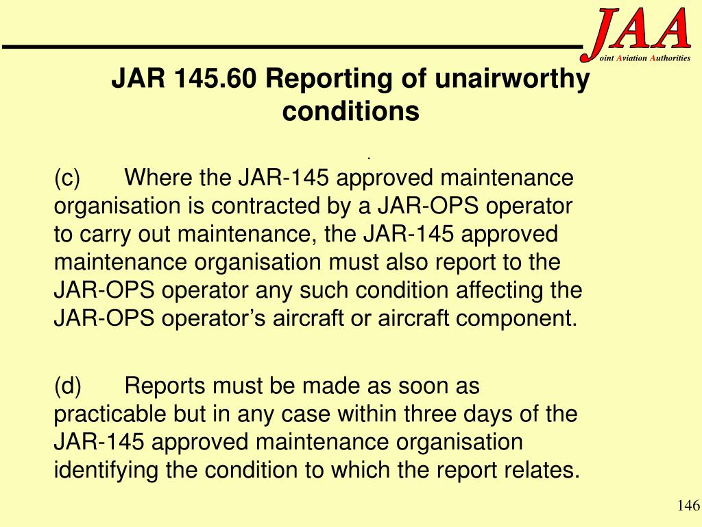 (c)Where the JAR-145 approved maintenance organisation is contracted by a JAR-OPS operator to carry out maintenance, the JAR-145 approved maintenance organisation must also report to the JAR-OPS operator any such condition affecting the JAR-OPS operator's aircraft or aircraft component.