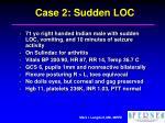 case 2 sudden loc