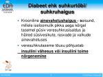diabeet ehk suhkurt bi suhkruhaigus