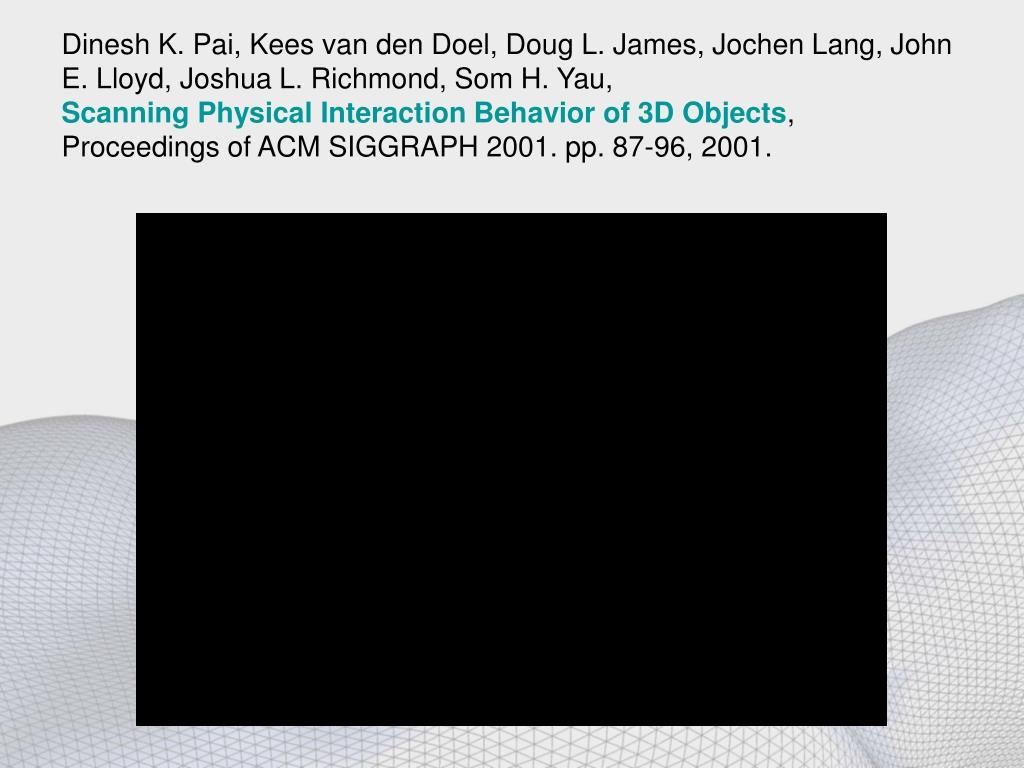 Dinesh K. Pai, Kees van den Doel, Doug L. James, Jochen Lang, John E. Lloyd, Joshua L. Richmond, Som H. Yau,