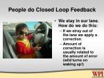 people do closed loop feedback
