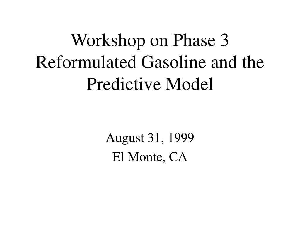 workshop on phase 3 reformulated gasoline and the predictive model l.