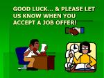 good luck please let us know when you accept a job offer