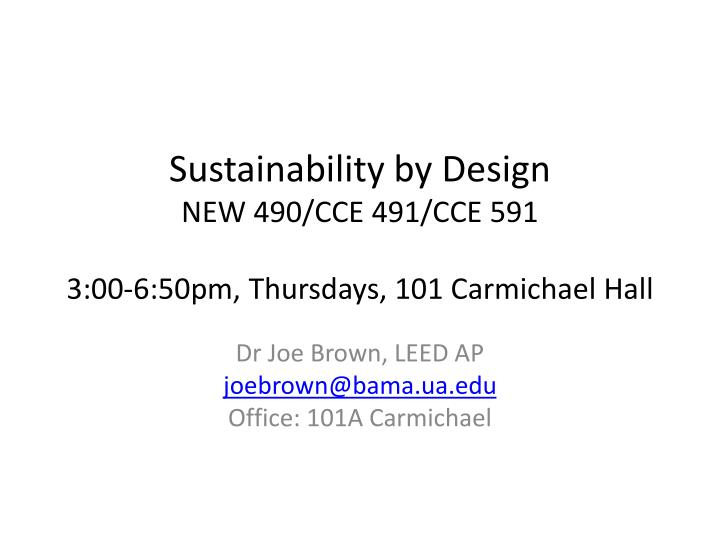 Sustainability by design new 490 cce 491 cce 591 3 00 6 50pm thursdays 101 carmichael hall