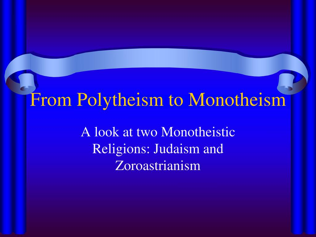 from polytheism to monotheism l.