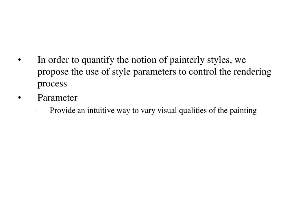 In order to quantify the notion of painterly styles, we propose the use of style parameters to control the rendering process