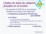 l mites de dosis de radiaci n actuales en el mundo