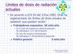 l mites de dosis de radiaci n actuales