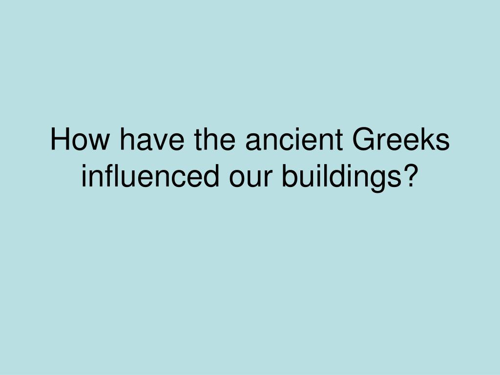 how have the ancient greeks influenced our buildings l.
