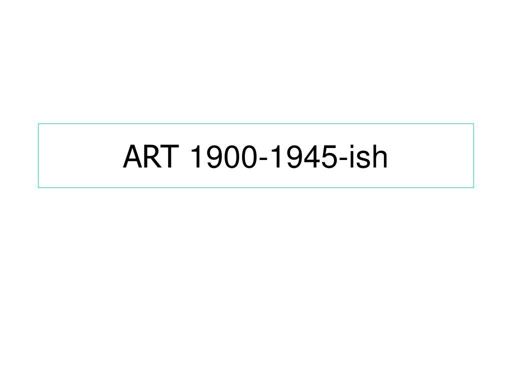 art 1900 1945 ish l.