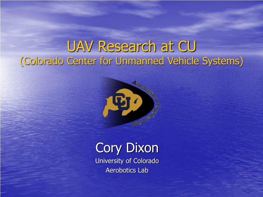 uav research at cu colorado center for unmanned vehicle systems l.
