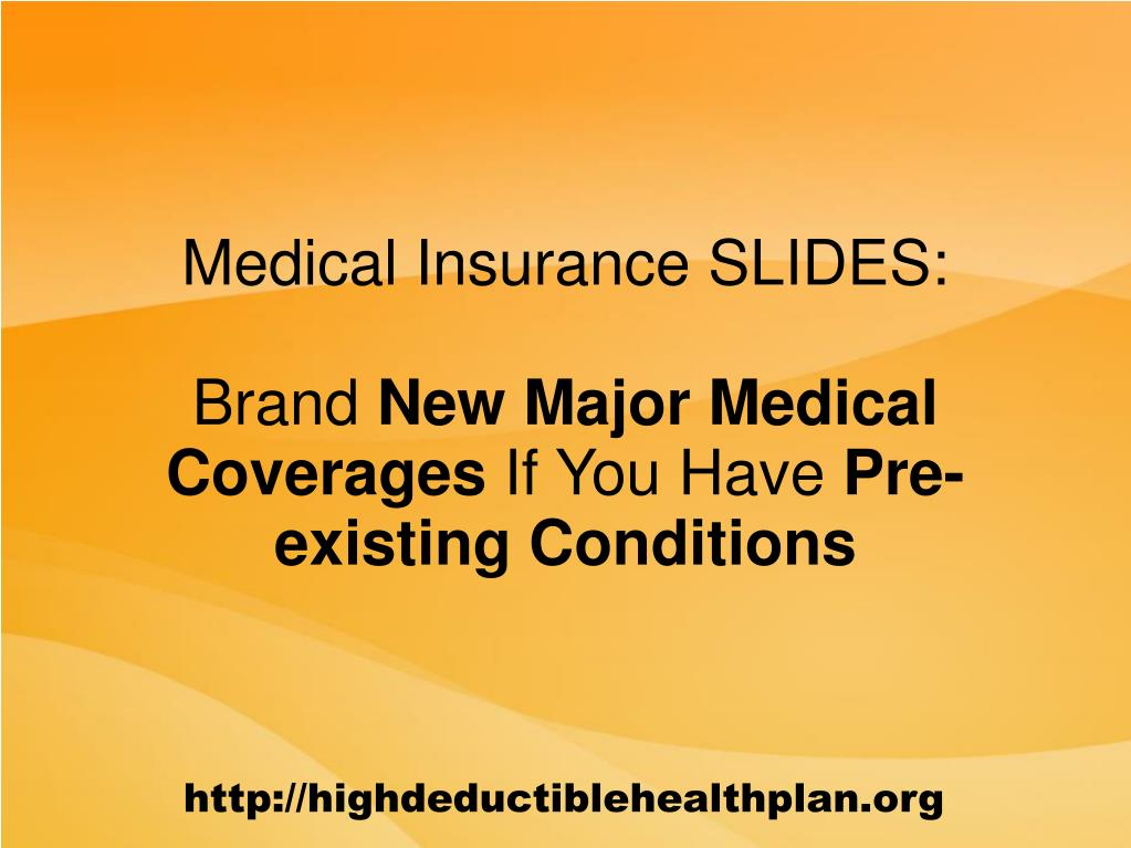 medical insurance slides brand new major medical coverages if you have pre existing conditions l.