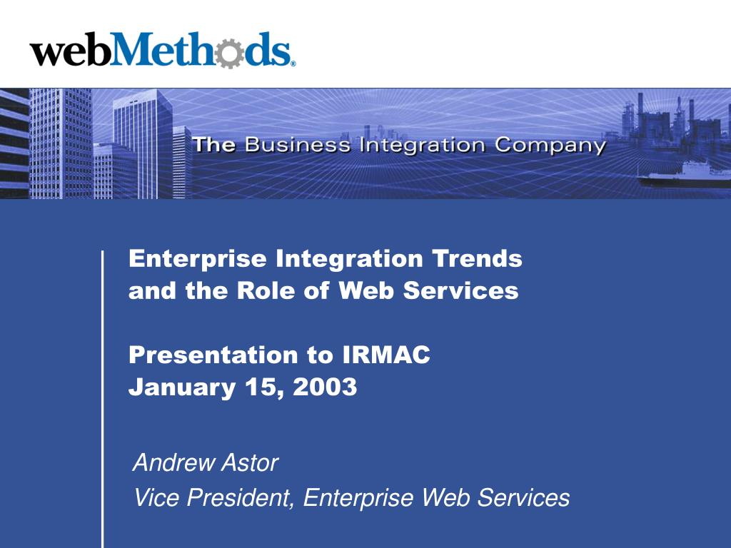 enterprise integration trends and the role of web services presentation to irmac january 15 2003 l.