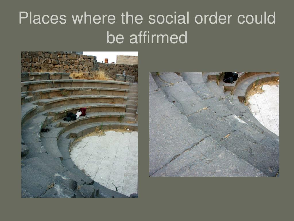 Places where the social order could be affirmed