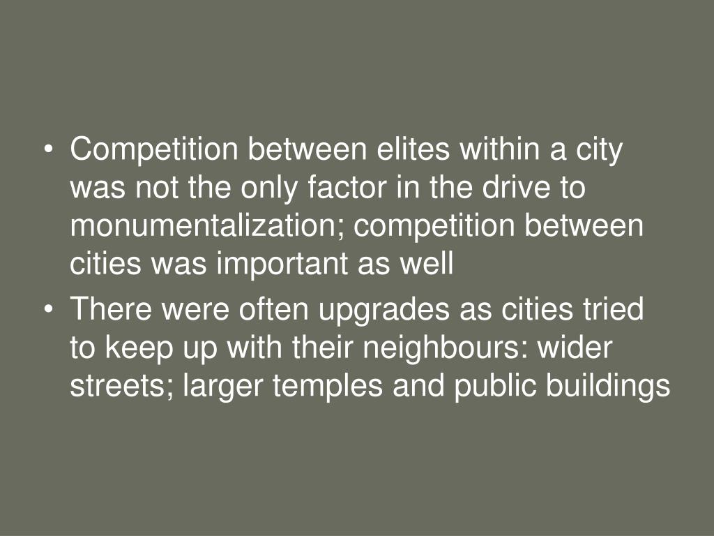 Competition between elites within a city was not the only factor in the drive to monumentalization; competition between cities was important as well