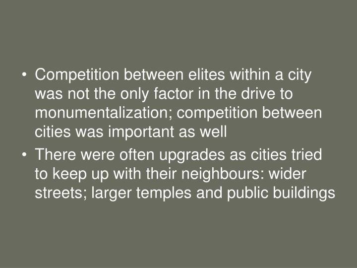 Competition between elites within a city was not the only factor in the drive to monumentalization; ...