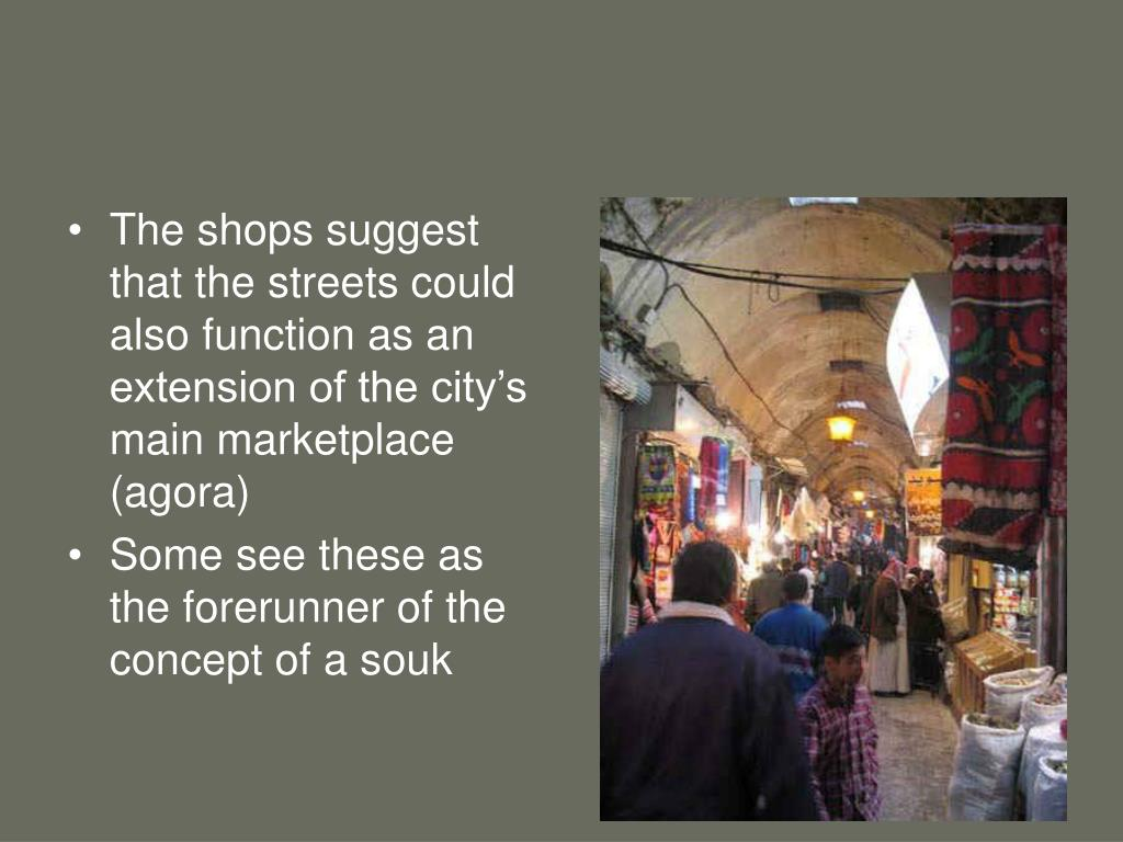 The shops suggest that the streets could also function as an extension of the city's main marketplace (agora)