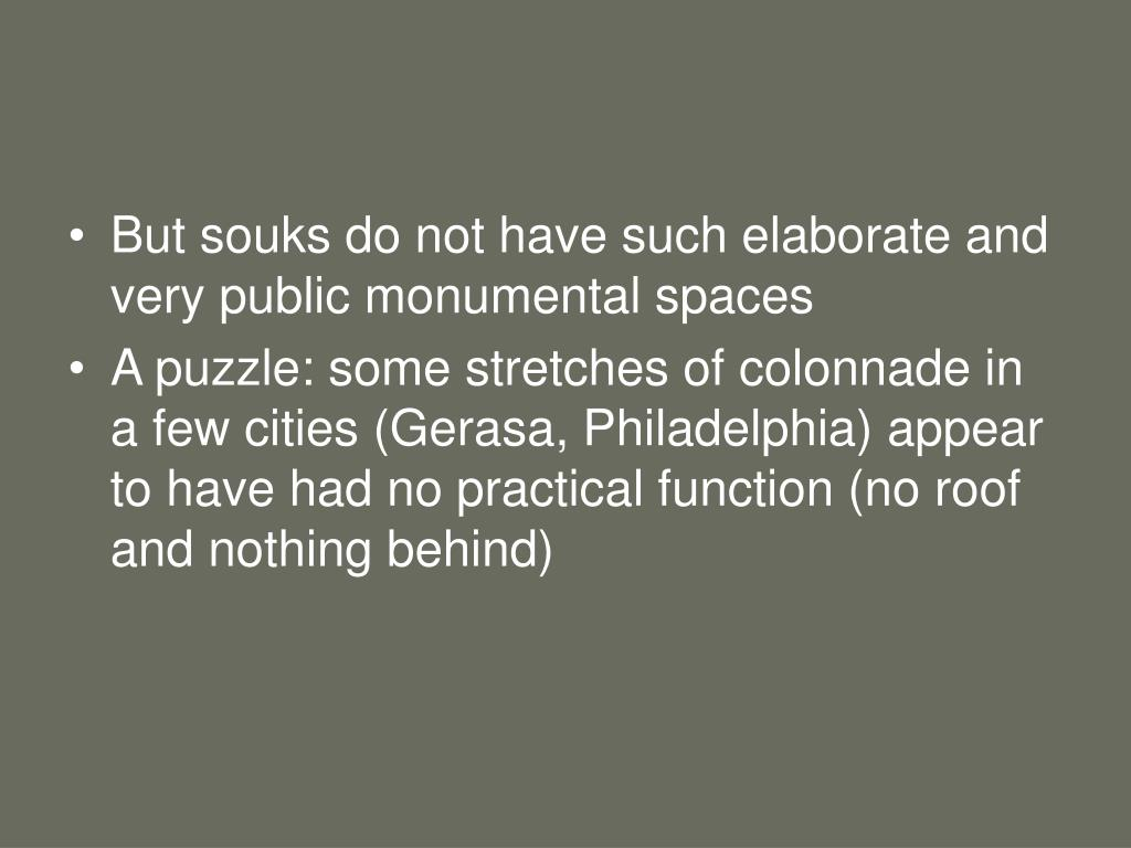 But souks do not have such elaborate and very public monumental spaces