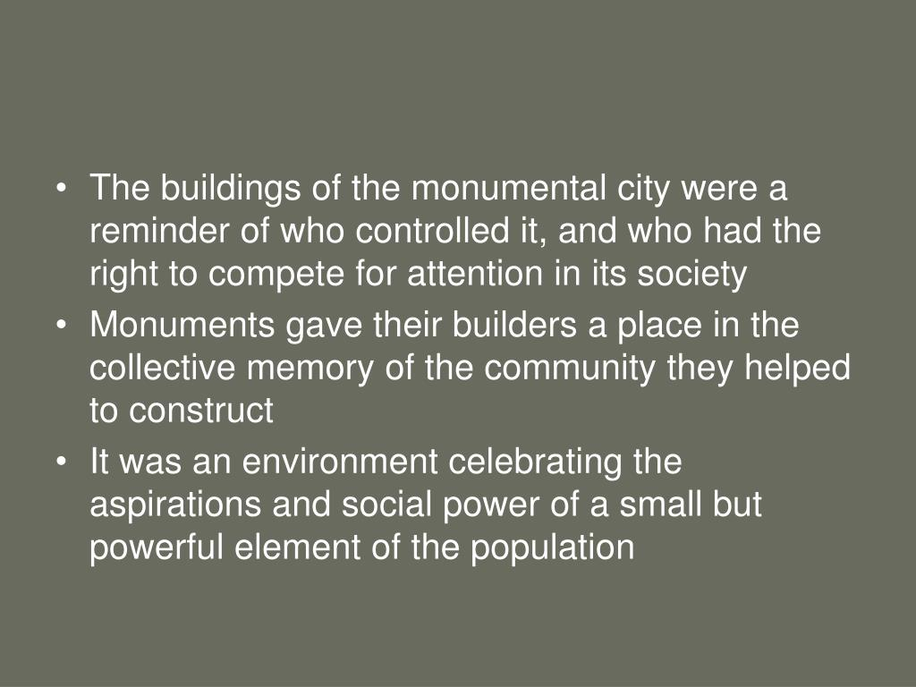 The buildings of the monumental city were a reminder of who controlled it, and who had the right to compete for attention in its society