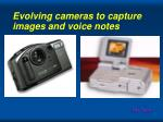 evolving cameras to capture images and voice notes