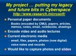 my project putting my legacy and future bits in cyberspace http www research microsoft